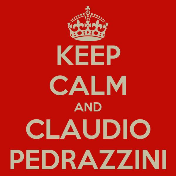 KEEP CALM AND CLAUDIO PEDRAZZINI