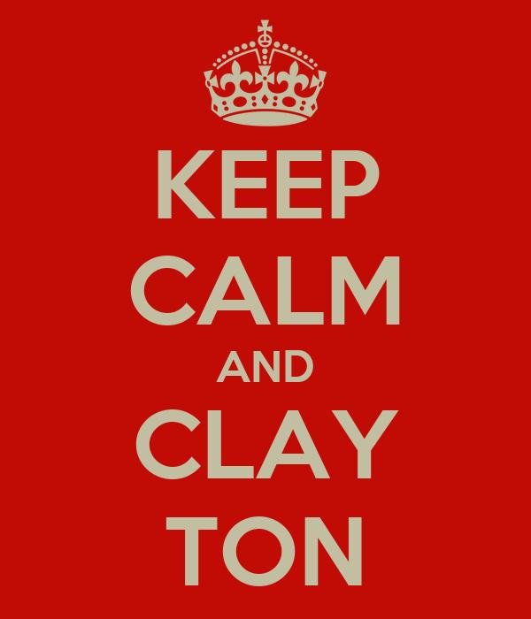 KEEP CALM AND CLAY TON