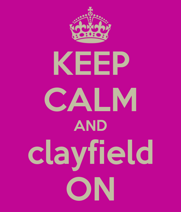 KEEP CALM AND clayfield ON