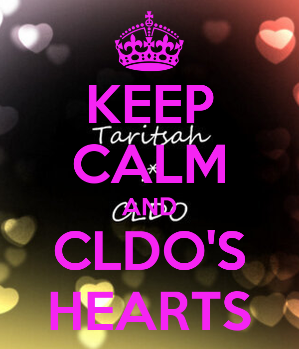 KEEP CALM AND CLDO'S HEARTS