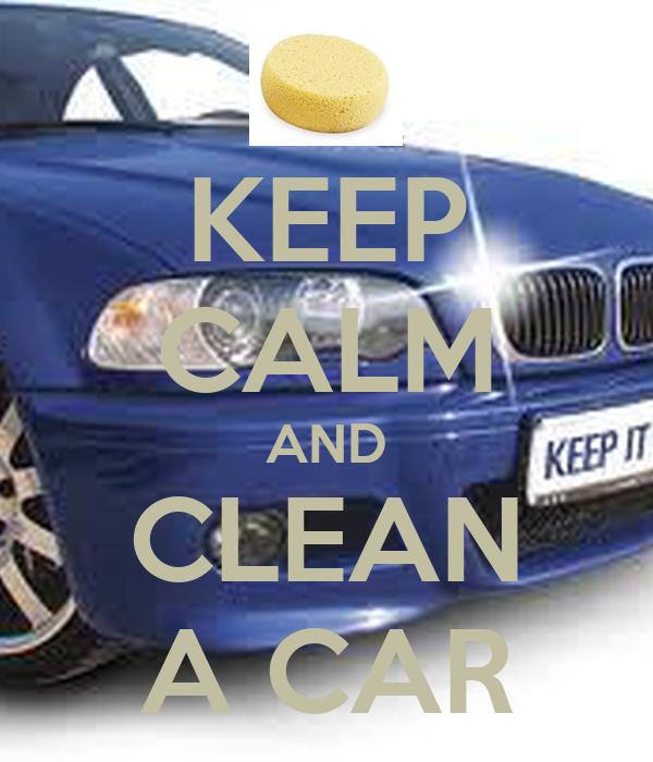 KEEP CALM AND CLEAN A CAR