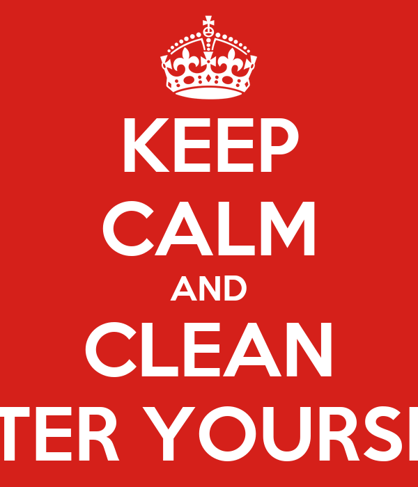 KEEP CALM AND CLEAN AFTER YOURSELF