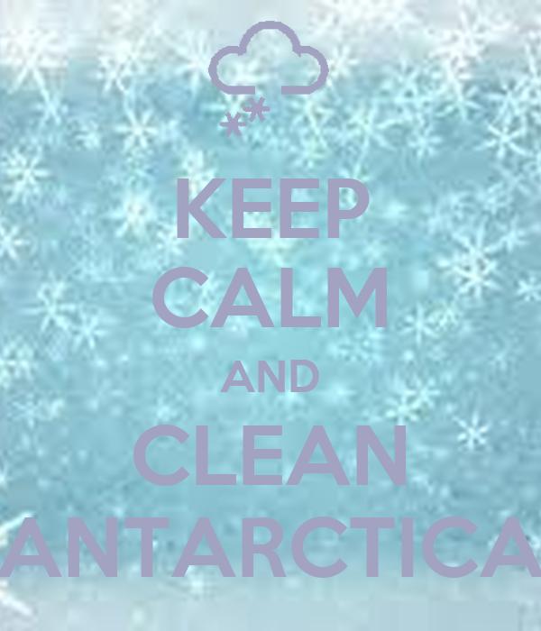 KEEP CALM AND CLEAN ANTARCTICA