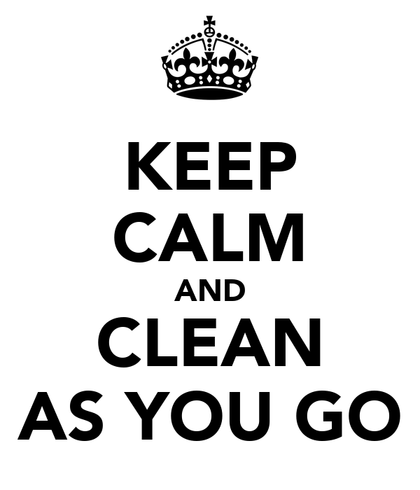 KEEP CALM AND CLEAN AS YOU GO