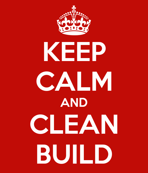 KEEP CALM AND CLEAN BUILD