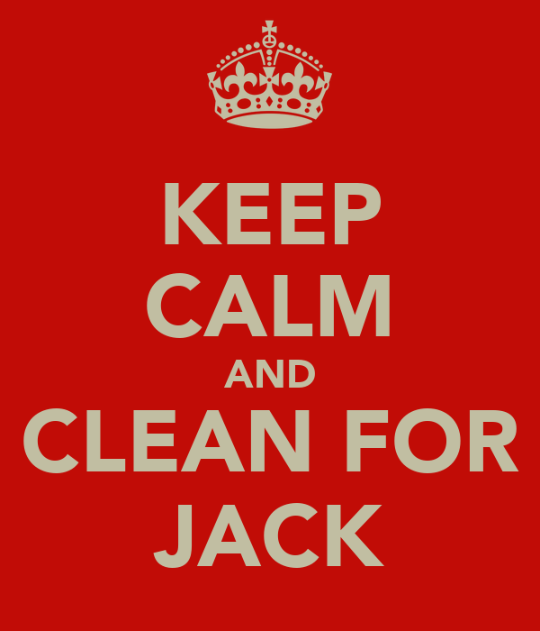 KEEP CALM AND CLEAN FOR JACK