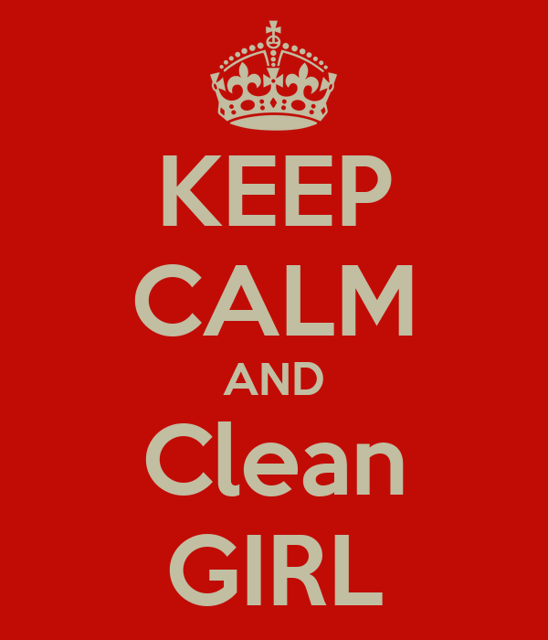 KEEP CALM AND Clean GIRL