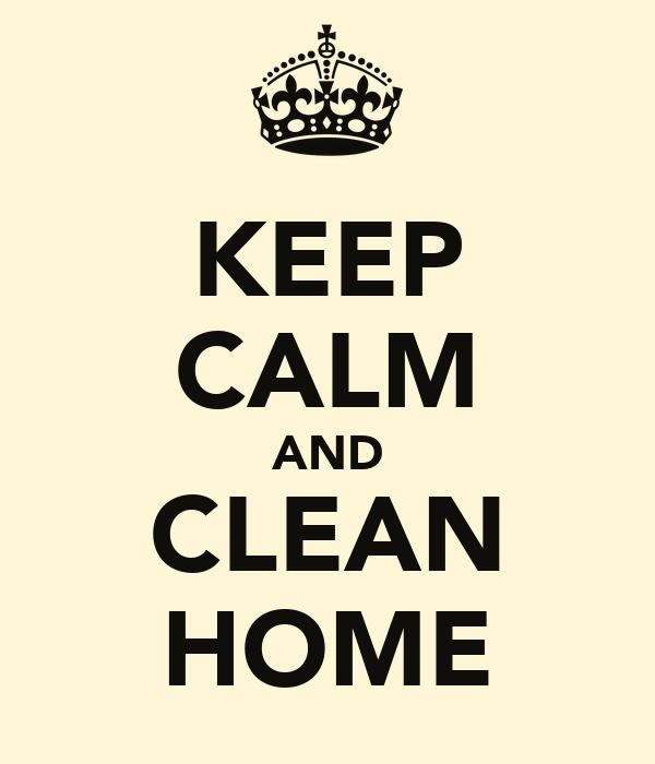 KEEP CALM AND CLEAN HOME