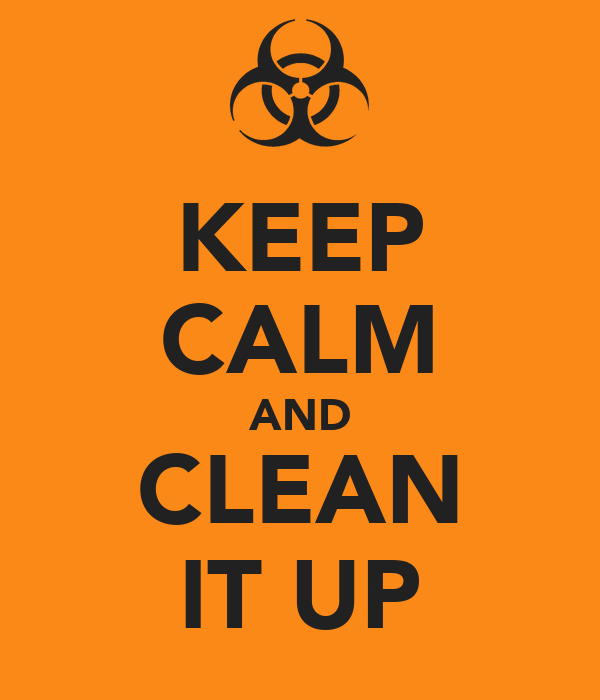 KEEP CALM AND CLEAN IT UP