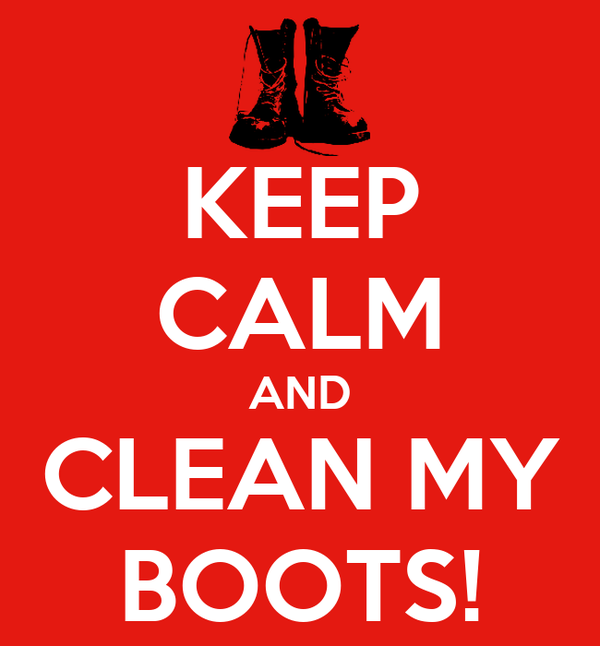 KEEP CALM AND CLEAN MY BOOTS!