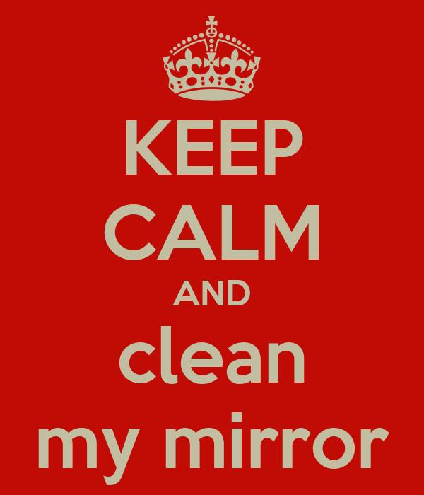 KEEP CALM AND clean my mirror