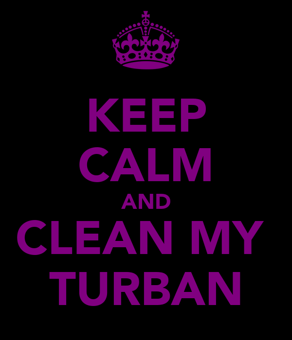 KEEP CALM AND CLEAN MY  TURBAN