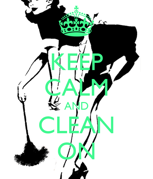 KEEP CALM AND CLEAN ON