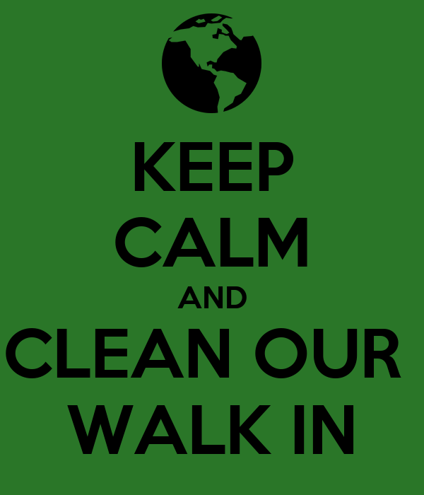 KEEP CALM AND CLEAN OUR  WALK IN