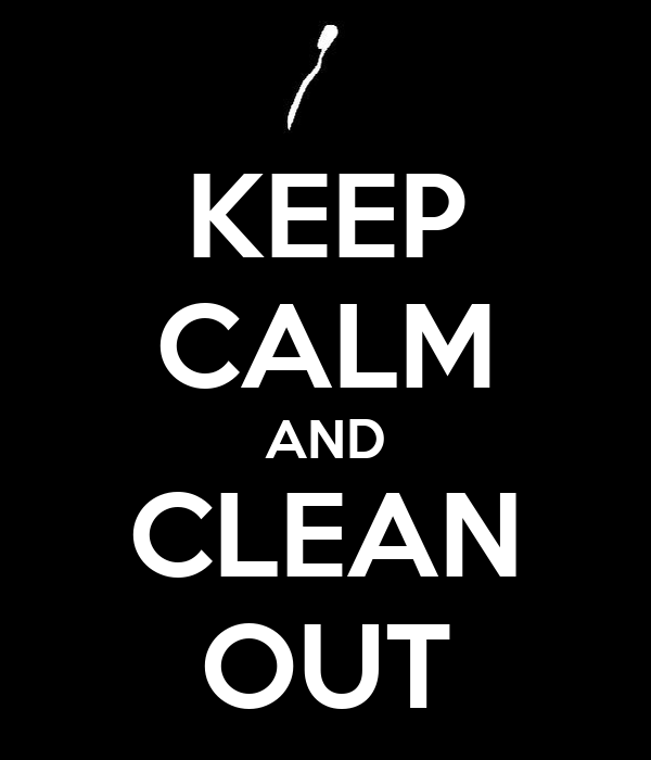 KEEP CALM AND CLEAN OUT