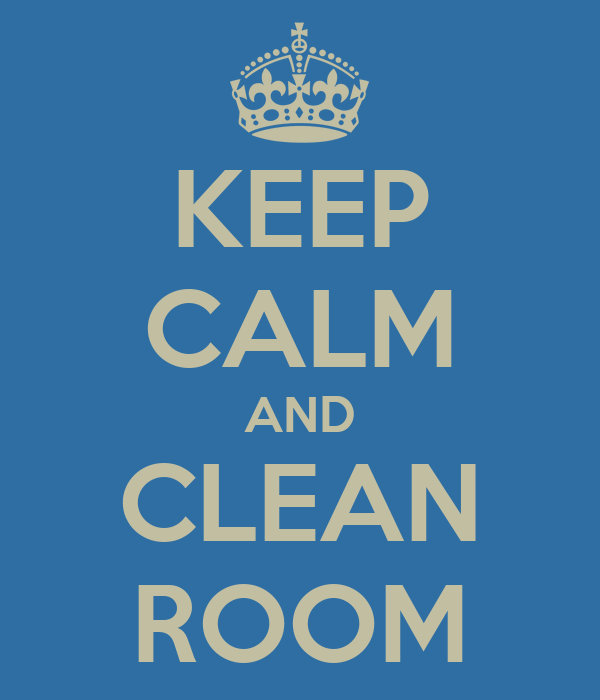 KEEP CALM AND CLEAN ROOM