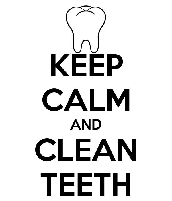 KEEP CALM AND CLEAN TEETH