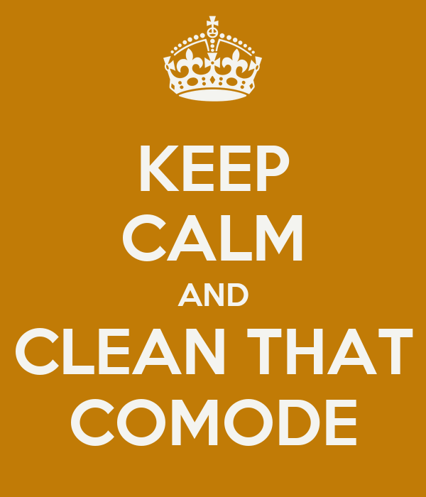 KEEP CALM AND CLEAN THAT COMODE