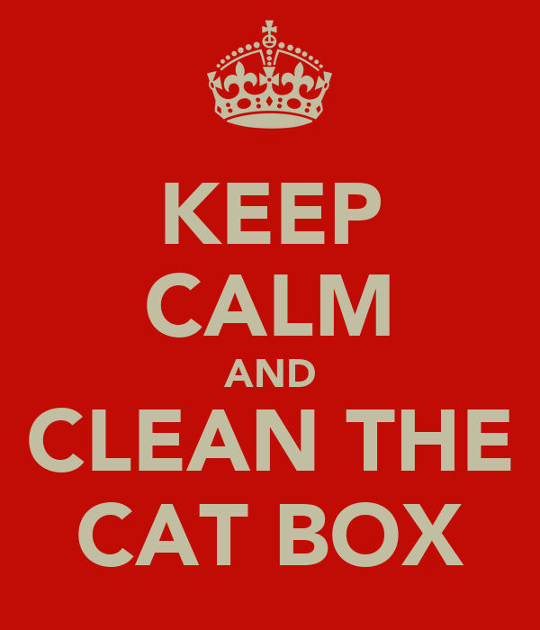 KEEP CALM AND CLEAN THE CAT BOX