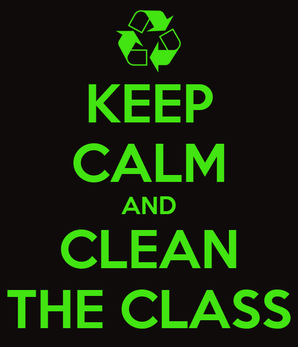 KEEP CALM AND CLEAN THE CLASS