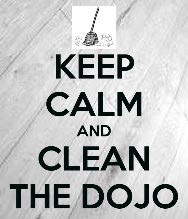 KEEP CALM AND CLEAN THE DOJO