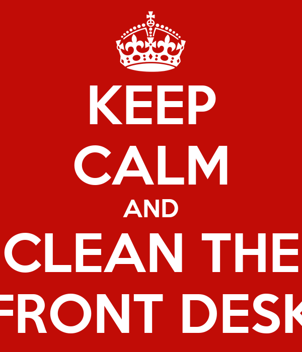 KEEP CALM AND CLEAN THE FRONT DESK