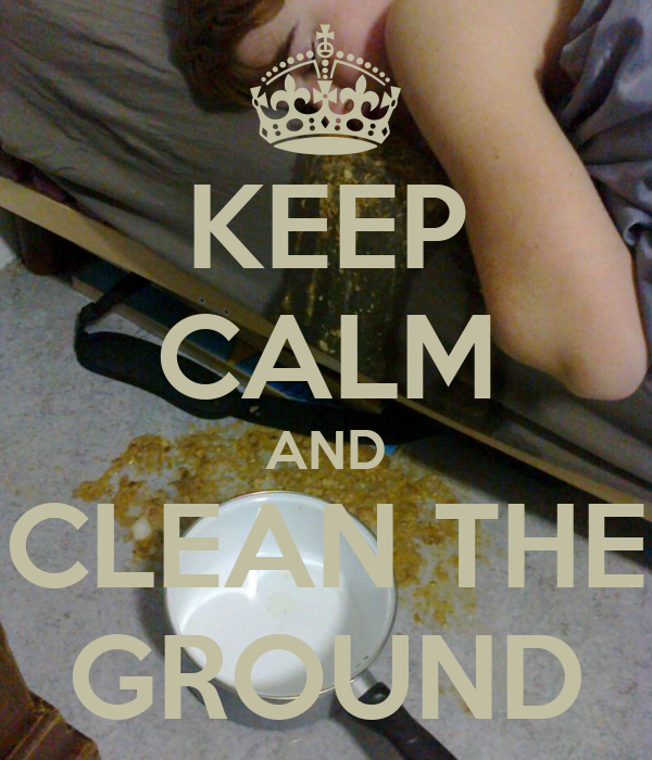 KEEP CALM AND CLEAN THE GROUND
