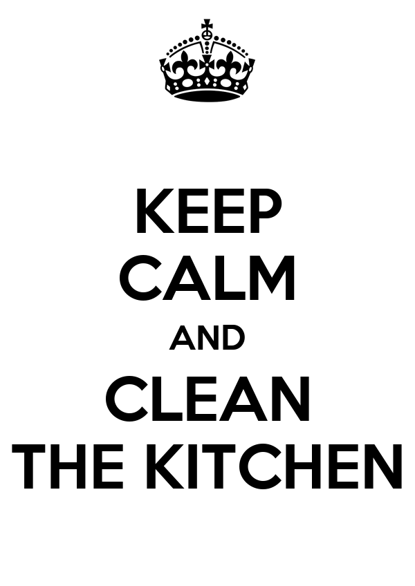 KEEP CALM AND CLEAN THE KITCHEN. KEEP CALM AND CLEAN THE KITCHEN Poster   rosele   Keep Calm o Matic