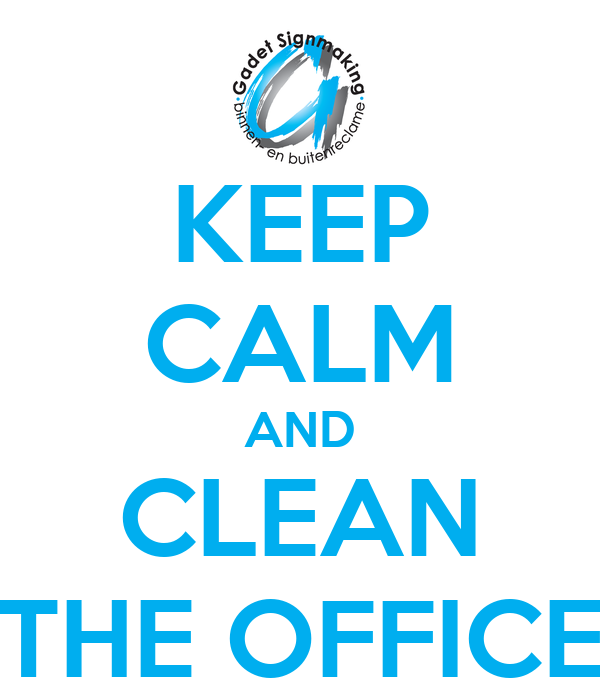 KEEP CALM AND CLEAN THE OFFICE