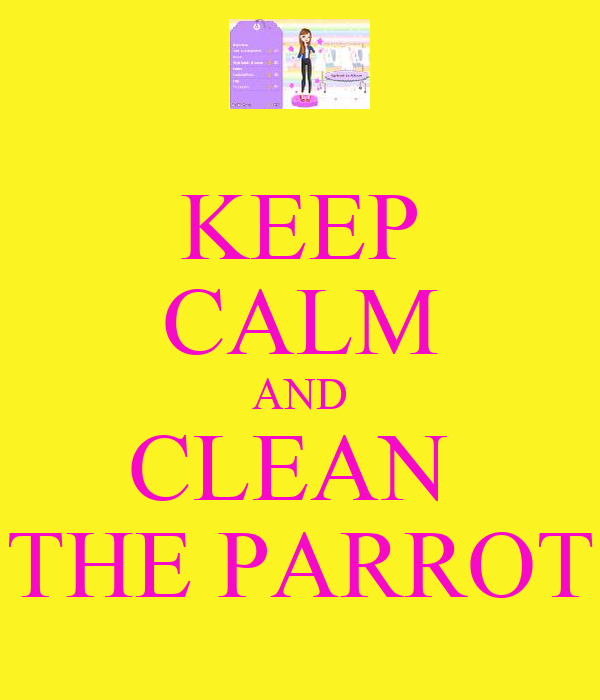 KEEP CALM AND CLEAN  THE PARROT