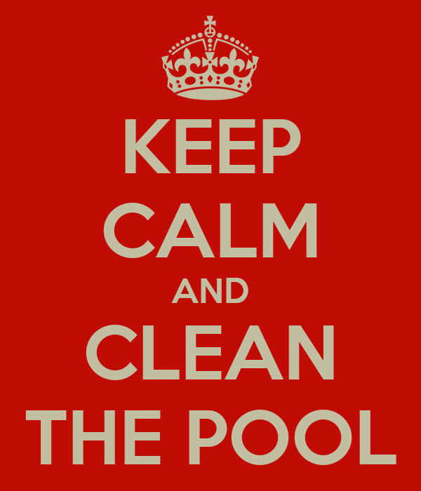 KEEP CALM AND CLEAN THE POOL