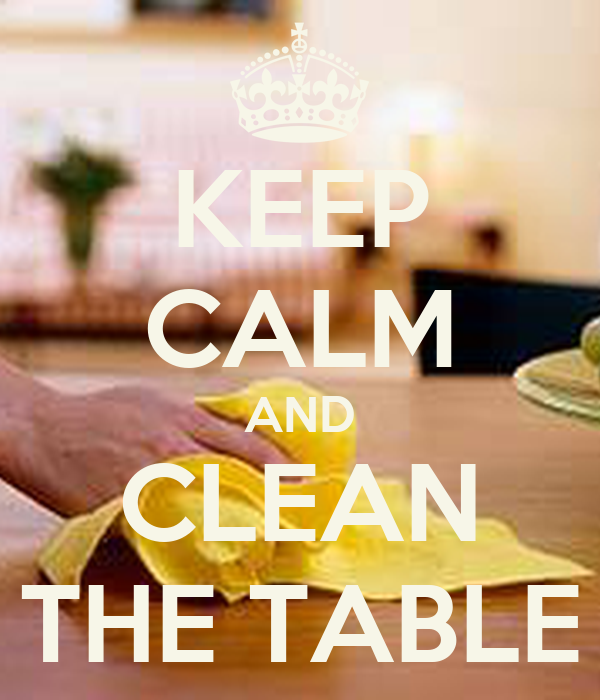 KEEP CALM AND CLEAN THE TABLE