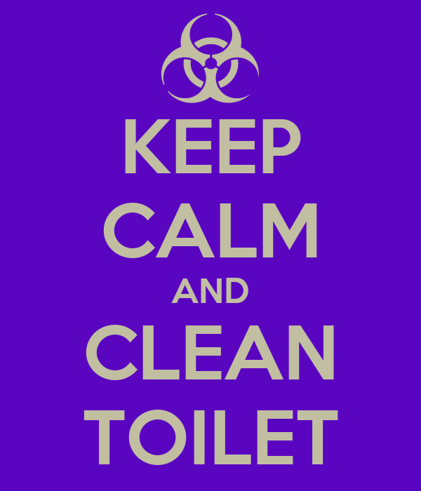 KEEP CALM AND CLEAN TOILET
