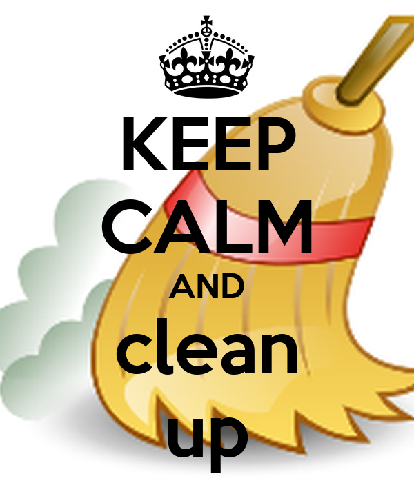 KEEP CALM AND clean up