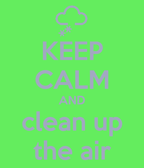 KEEP CALM AND clean up the air