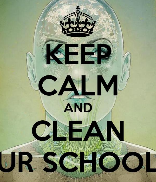 KEEP CALM AND CLEAN UR SCHOOL