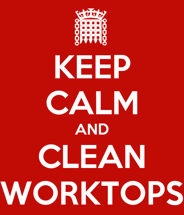 KEEP CALM AND CLEAN WORKTOPS