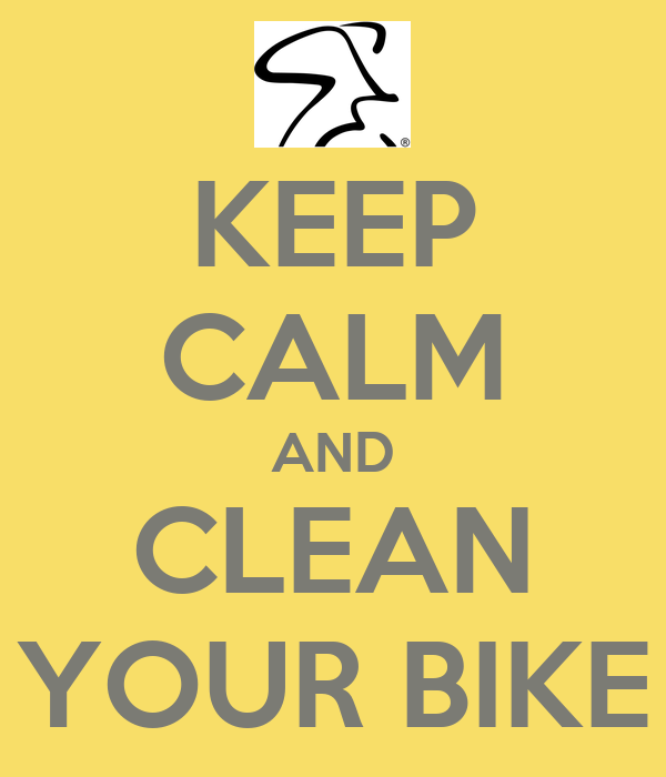 KEEP CALM AND CLEAN YOUR BIKE