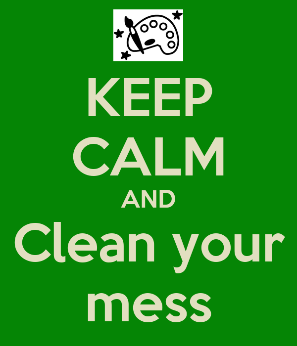 KEEP CALM AND Clean your mess