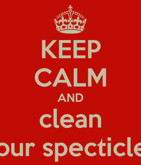 KEEP CALM AND clean your specticles