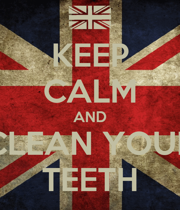 KEEP CALM AND CLEAN YOUR TEETH