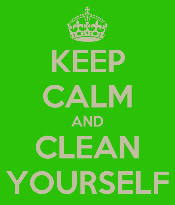 KEEP CALM AND CLEAN YOURSELF