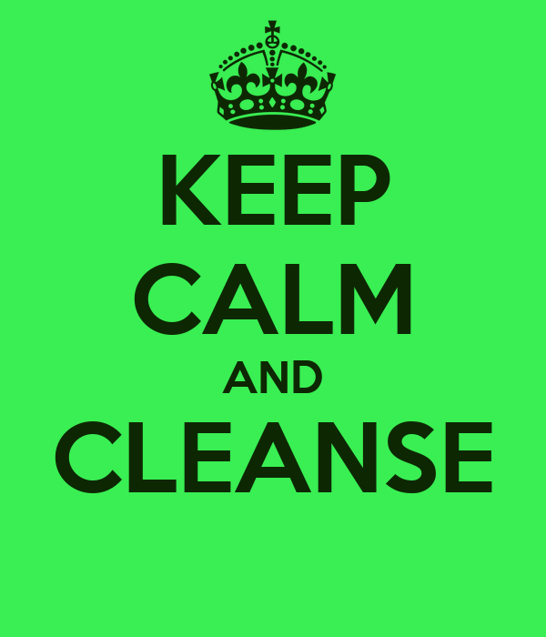 KEEP CALM AND CLEANSE