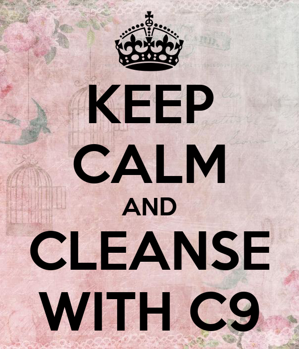 KEEP CALM AND CLEANSE WITH C9
