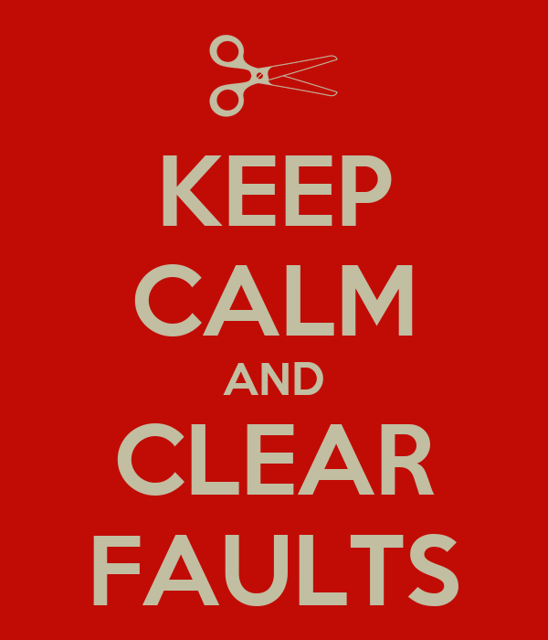KEEP CALM AND CLEAR FAULTS