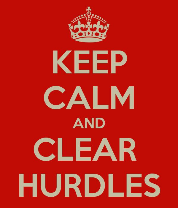 KEEP CALM AND CLEAR  HURDLES