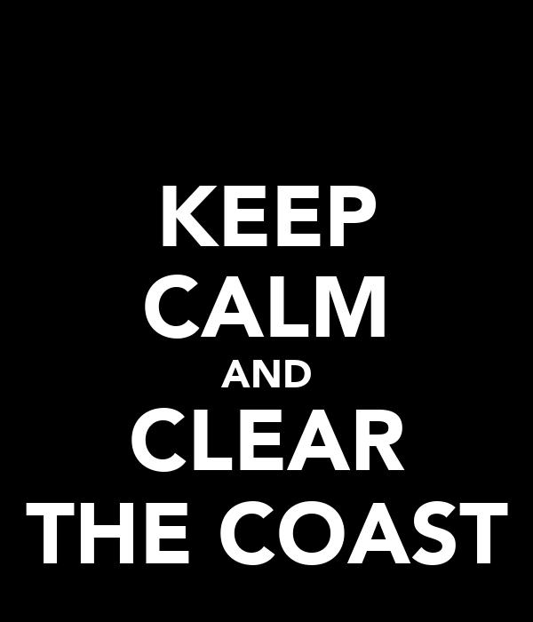 KEEP CALM AND CLEAR THE COAST