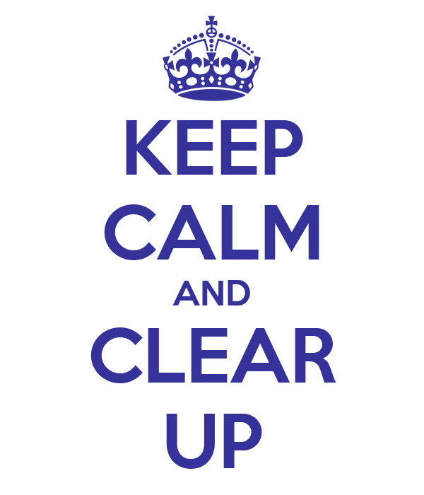 KEEP CALM AND CLEAR UP