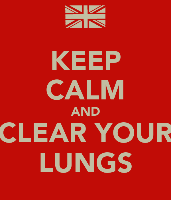 KEEP CALM AND CLEAR YOUR LUNGS