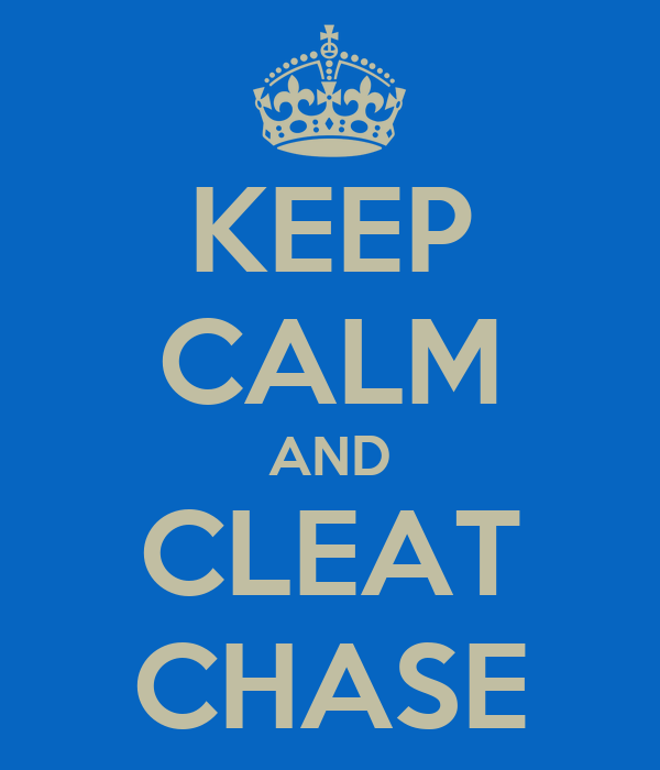 KEEP CALM AND CLEAT CHASE